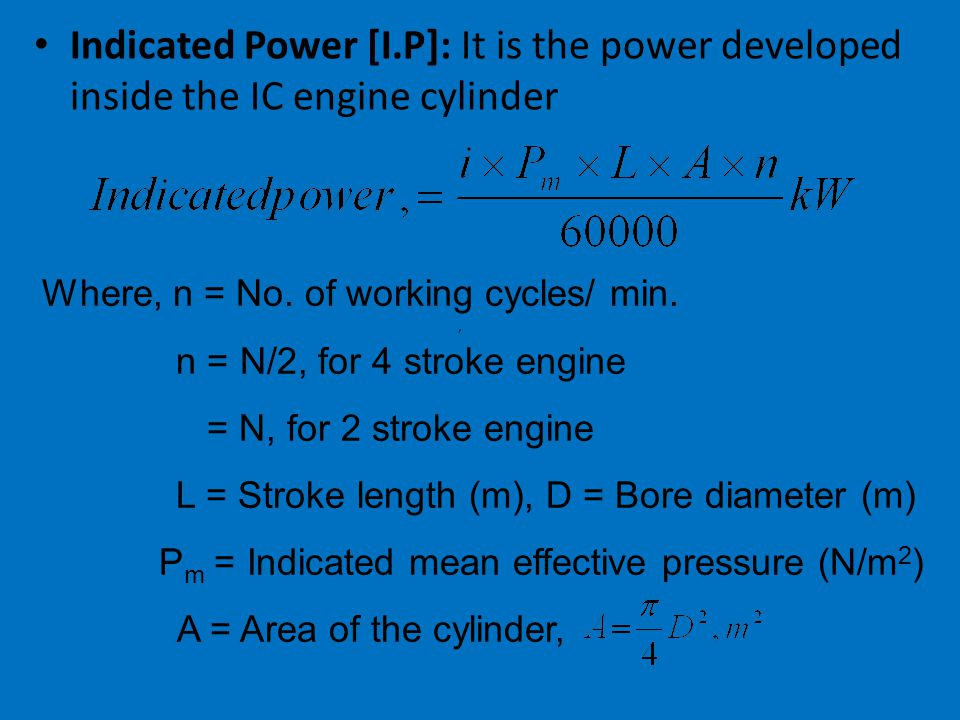 Indicated Power [I.P]: It is the power developed inside the IC engine cylinder